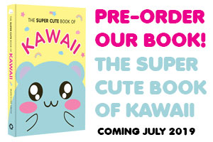 Pre-order The Super Cute Book of Kawaii!