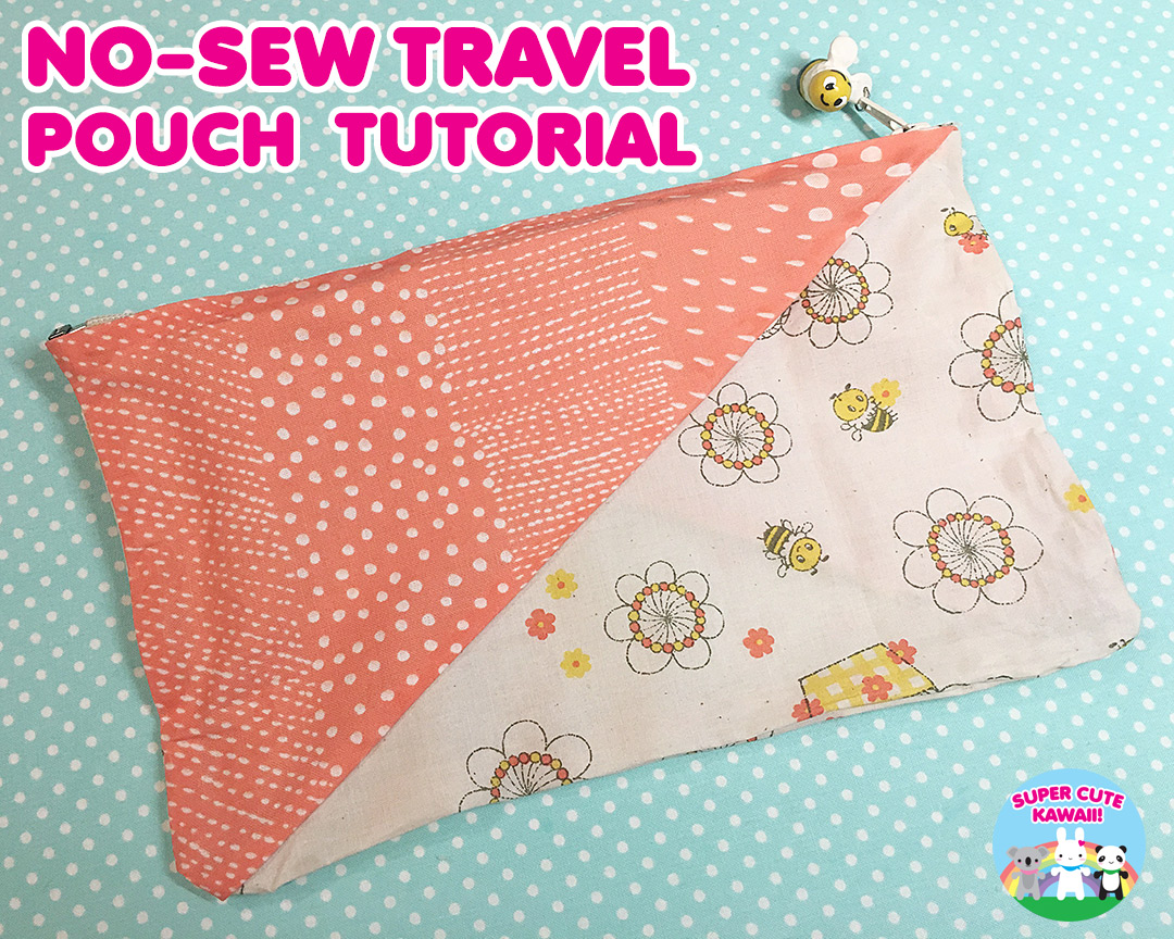 kawaii no sew travel pouch tutorial